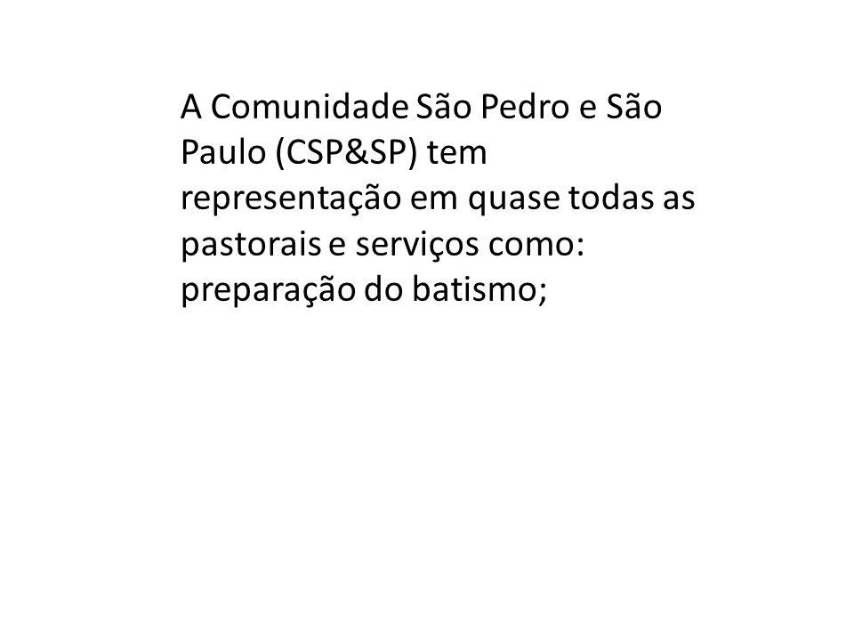A Comunidade São Pedro e São Paulo (CSP&SP) tem representação em quase todas as pastorais e serviços como: preparação do batismo;