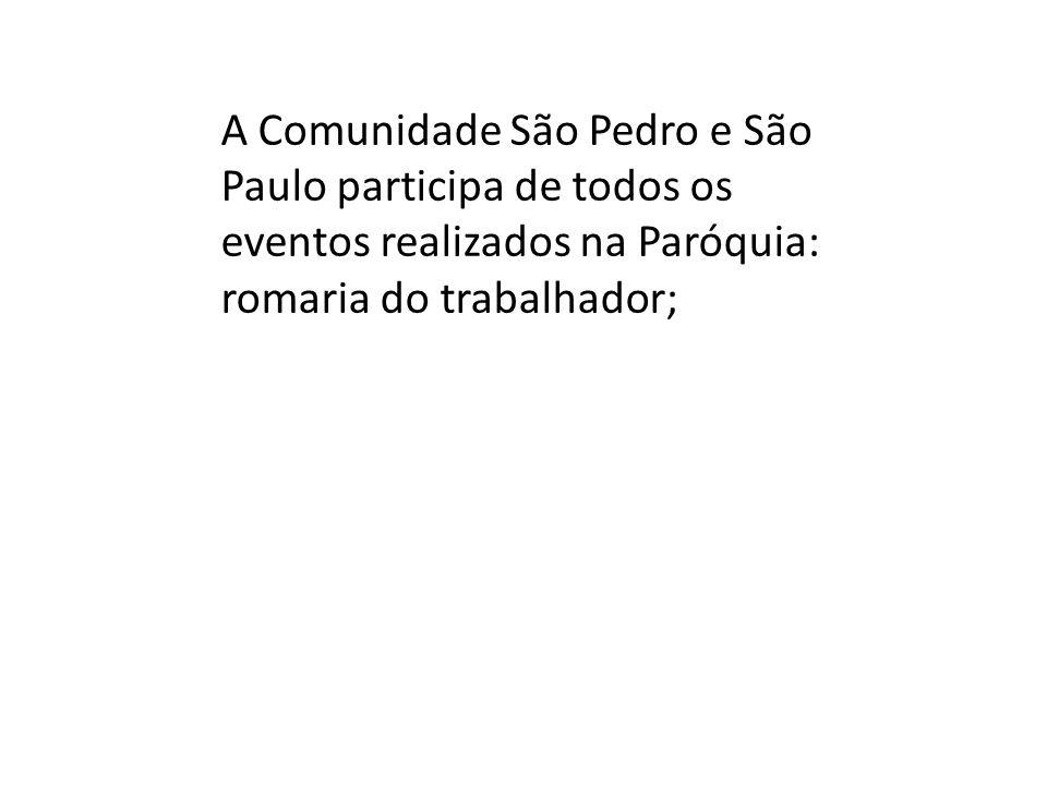 A Comunidade São Pedro e São Paulo participa de todos os eventos realizados na Paróquia: romaria do trabalhador;