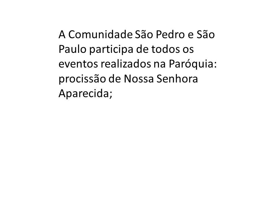 A Comunidade São Pedro e São Paulo participa de todos os eventos realizados na Paróquia: procissão de Nossa Senhora Aparecida;