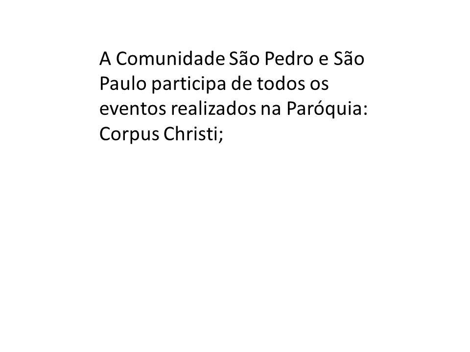 A Comunidade São Pedro e São Paulo participa de todos os eventos realizados na Paróquia: Corpus Christi;