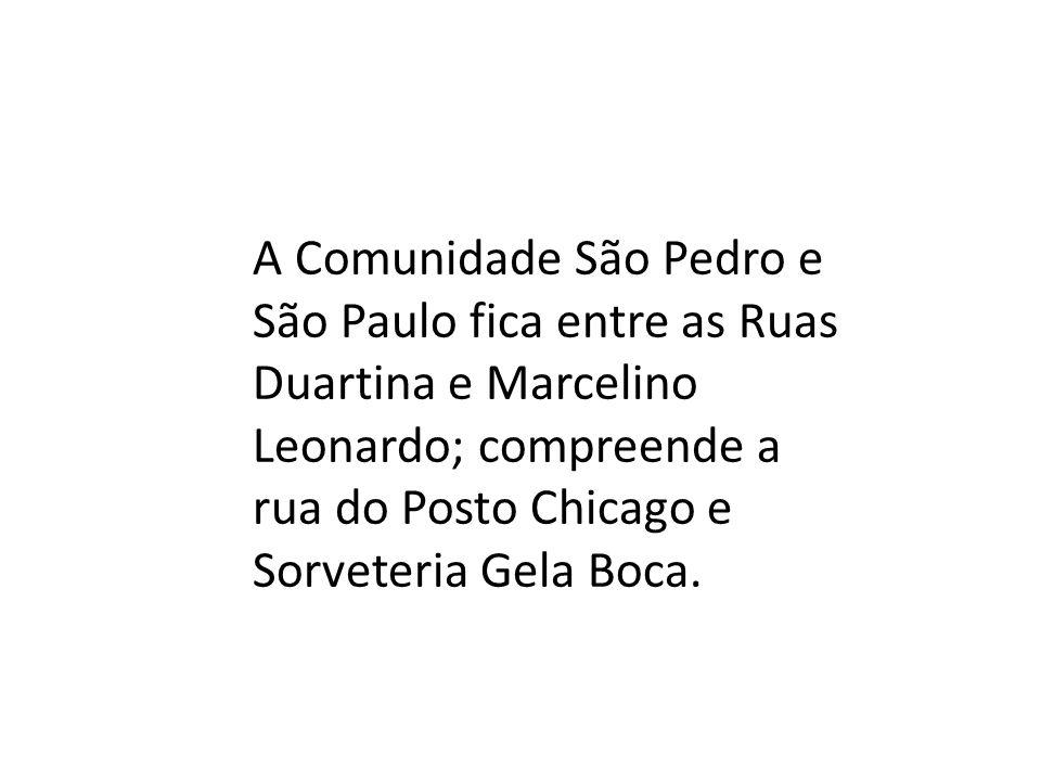 A Comunidade São Pedro e São Paulo fica entre as Ruas Duartina e Marcelino Leonardo; compreende a rua do Posto Chicago e Sorveteria Gela Boca.