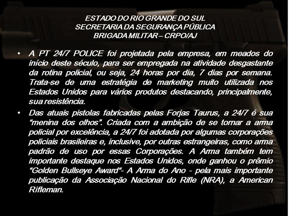 ESTADO DO RIO GRANDE DO SUL SECRETARIA DA SEGURANÇA PÚBLICA BRIGADA MILITAR – CRPO/AJ COMPONENTES DA PT TAURUS 24/7