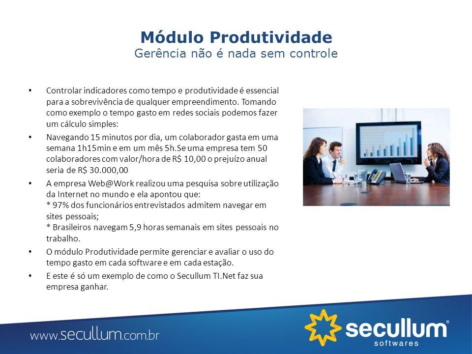 Módulo Produtividade Gerência não é nada sem controle Controlar indicadores como tempo e produtividade é essencial para a sobrevivência de qualquer em