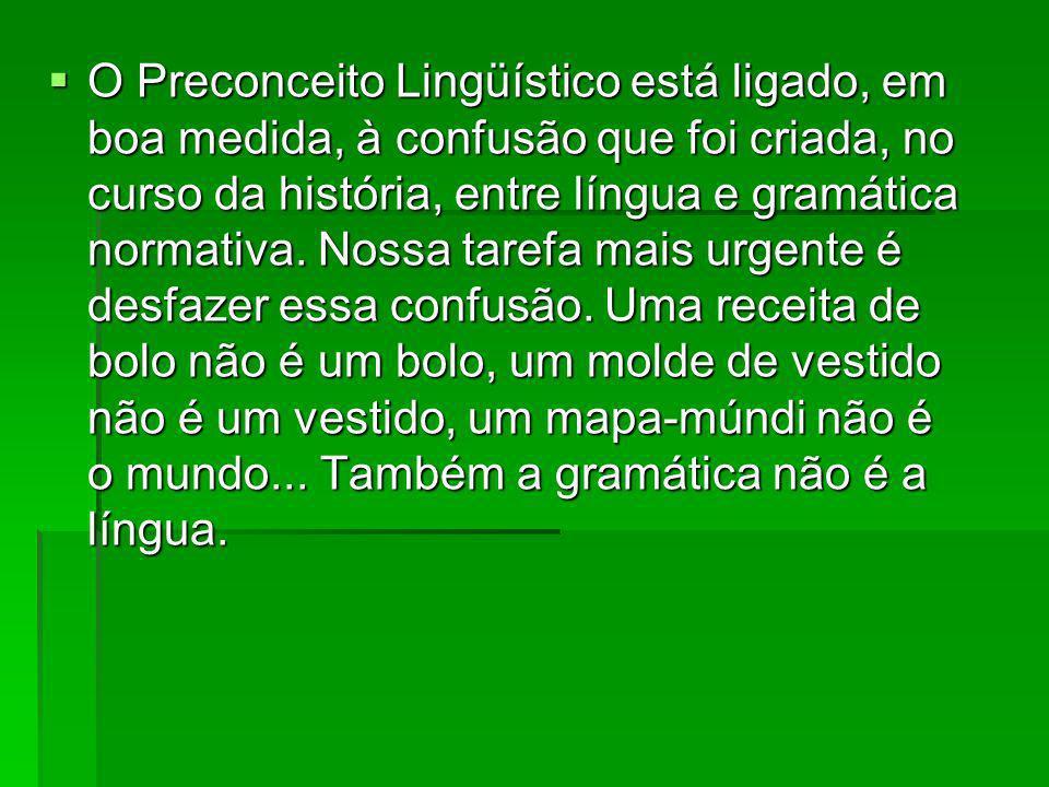 O Preconceito Lingüístico está ligado, em boa medida, à confusão que foi criada, no curso da história, entre língua e gramática normativa. Nossa taref
