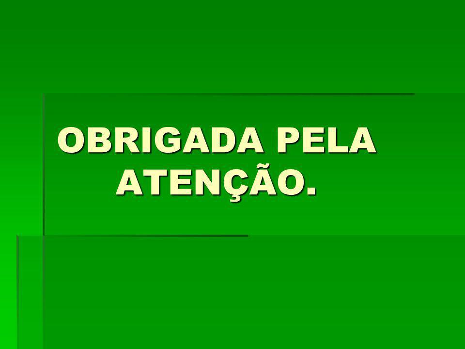 OBRIGADA PELA ATENÇÃO.