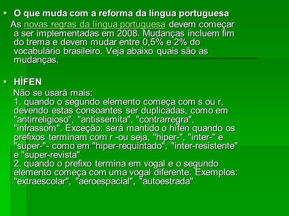 O que muda com a reforma da língua portuguesa O que muda com a reforma da língua portuguesa As novas regras da língua portuguesa devem começar a ser i