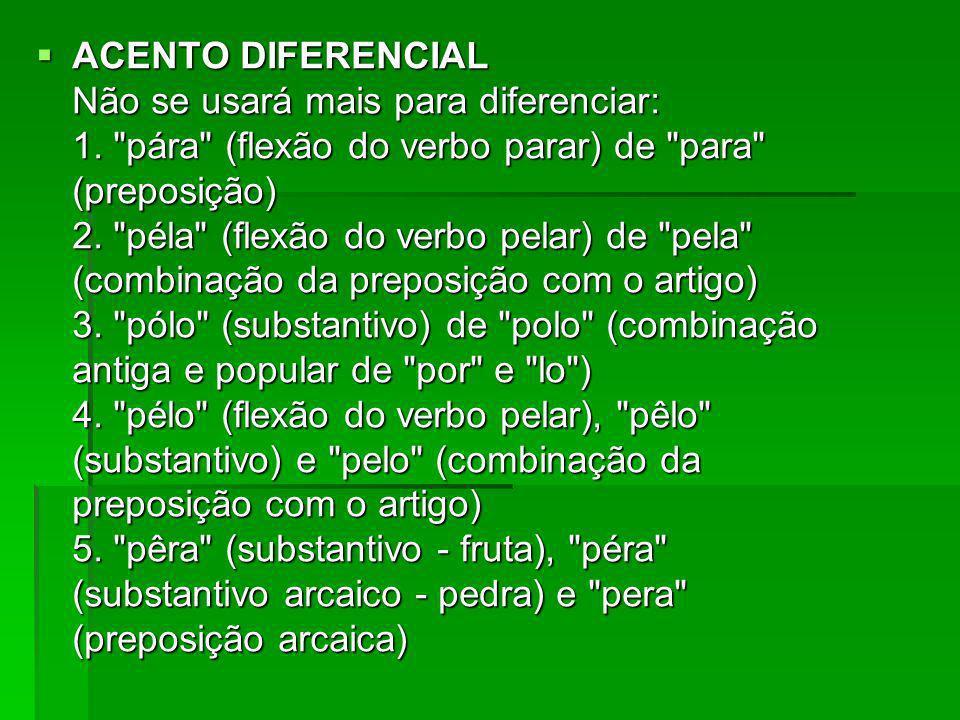 ACENTO DIFERENCIAL Não se usará mais para diferenciar: 1.