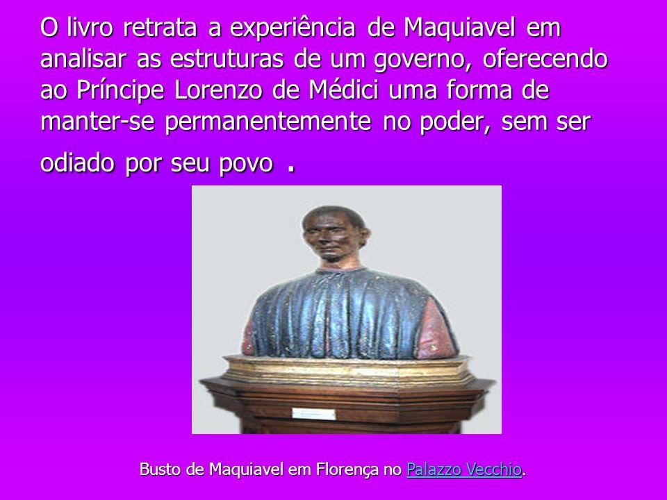 O livro retrata a experiência de Maquiavel em analisar as estruturas de um governo, oferecendo ao Príncipe Lorenzo de Médici uma forma de manter-se pe