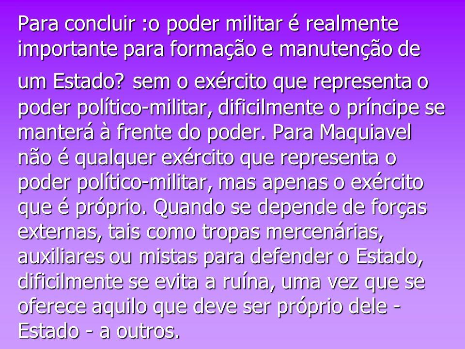 Para concluir :o poder militar é realmente importante para formação e manutenção de um Estado? sem o exército que representa o poder político-militar,