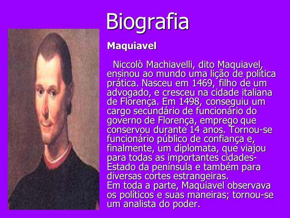 Biografia Biografia Maquiavel Niccolò Machiavelli, dito Maquiavel, ensinou ao mundo uma lição de política prática. Nasceu em 1469, filho de um advogad