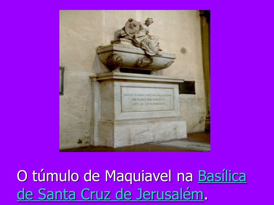 O túmulo de Maquiavel na Basílica de Santa Cruz de Jerusalém. Basílica de Santa Cruz de JerusalémBasílica de Santa Cruz de Jerusalém