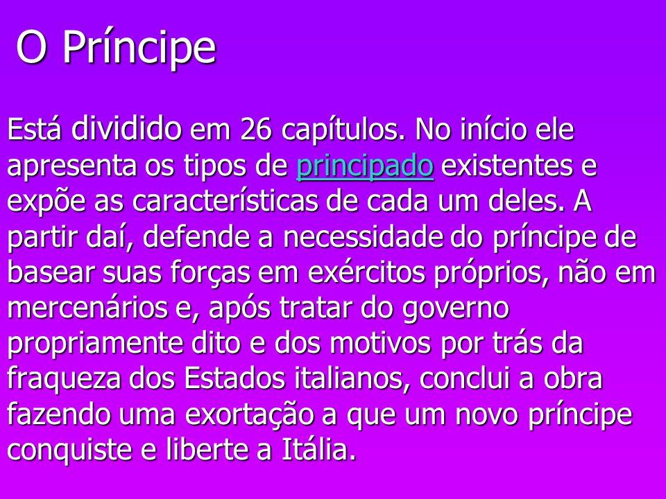 O Príncipe Está dividido em 26 capítulos. No início ele apresenta os tipos de principado existentes e expõe as características de cada um deles. A par