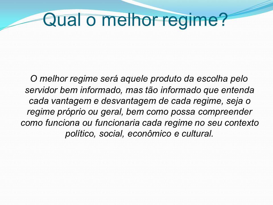 Qual o melhor regime? O melhor regime será aquele produto da escolha pelo servidor bem informado, mas tão informado que entenda cada vantagem e desvan