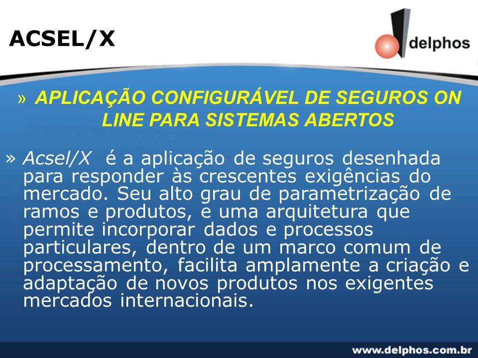 ACSEL/X »APLICAÇÃO CONFIGURÁVEL DE SEGUROS ON LINE PARA SISTEMAS ABERTOS »Acsel/X é a aplicação de seguros desenhada para responder às crescentes exig
