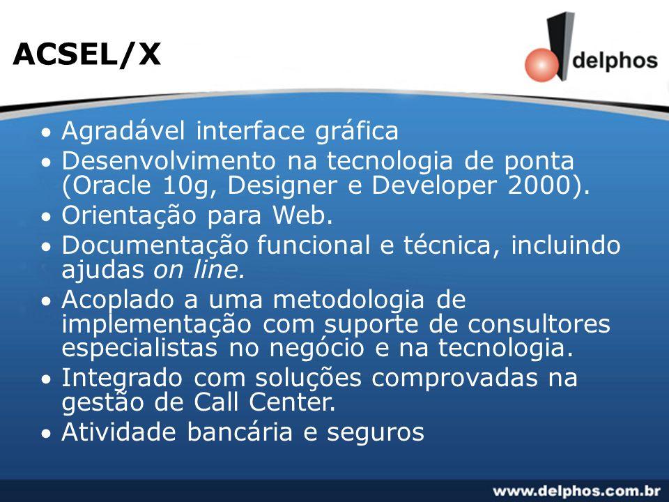 ACSEL/X Agradável interface gráfica Desenvolvimento na tecnologia de ponta (Oracle 10g, Designer e Developer 2000). Orientação para Web. Documentação