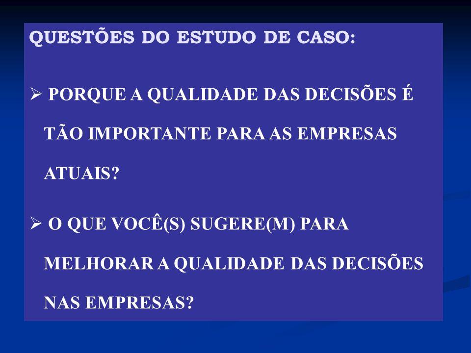QUESTÕES DO ESTUDO DE CASO: PORQUE A QUALIDADE DAS DECISÕES É TÃO IMPORTANTE PARA AS EMPRESAS ATUAIS? O QUE VOCÊ(S) SUGERE(M) PARA MELHORAR A QUALIDAD