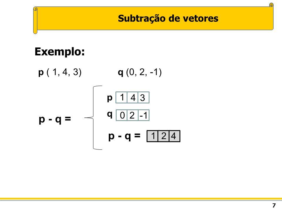 7 Subtração de vetores Exemplo: p ( 1, 4, 3) q (0, 2, -1) p - q = 1 4 3 p 02 q 12 4 p - q =