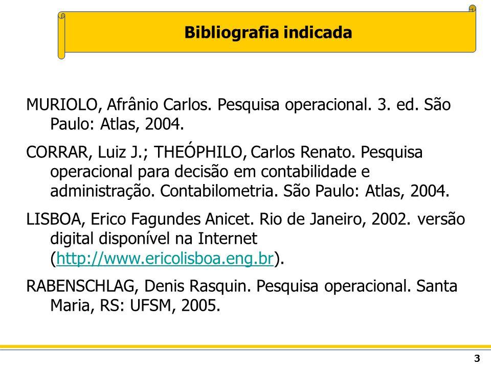 3 Bibliografia indicada MURIOLO, Afrânio Carlos. Pesquisa operacional. 3. ed. São Paulo: Atlas, 2004. CORRAR, Luiz J.; THEÓPHILO, Carlos Renato. Pesqu