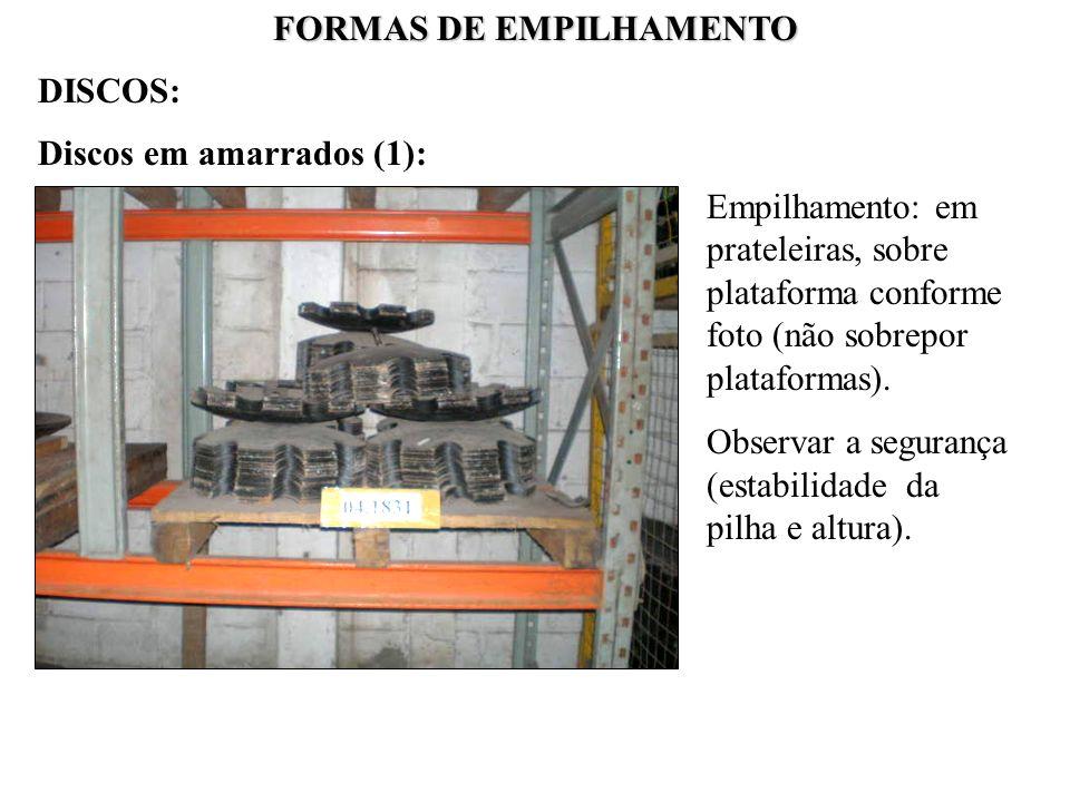 FORMAS DE EMPILHAMENTO Discos em amarrados (1): Empilhamento: em prateleiras, sobre plataforma conforme foto (não sobrepor plataformas). Observar a se