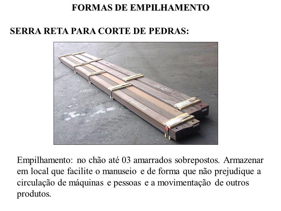 FORMAS DE EMPILHAMENTO SERRA RETA PARA CORTE DE PEDRAS: Empilhamento: no chão até 03 amarrados sobrepostos. Armazenar em local que facilite o manuseio