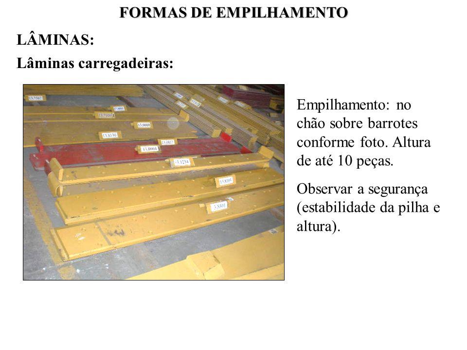FORMAS DE EMPILHAMENTO Lâminas carregadeiras: Empilhamento: no chão sobre barrotes conforme foto. Altura de até 10 peças. Observar a segurança (estabi