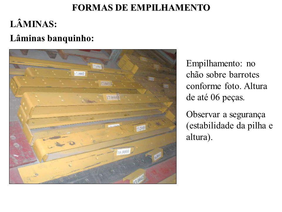FORMAS DE EMPILHAMENTO Lâminas banquinho: Empilhamento: no chão sobre barrotes conforme foto. Altura de até 06 peças. Observar a segurança (estabilida