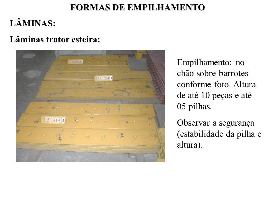 FORMAS DE EMPILHAMENTO Lâminas trator esteira: Empilhamento: no chão sobre barrotes conforme foto. Altura de até 10 peças e até 05 pilhas. Observar a