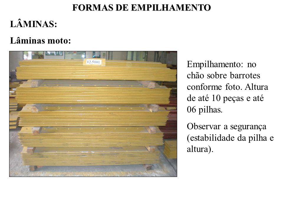 FORMAS DE EMPILHAMENTO Lâminas moto: Empilhamento: no chão sobre barrotes conforme foto. Altura de até 10 peças e até 06 pilhas. Observar a segurança