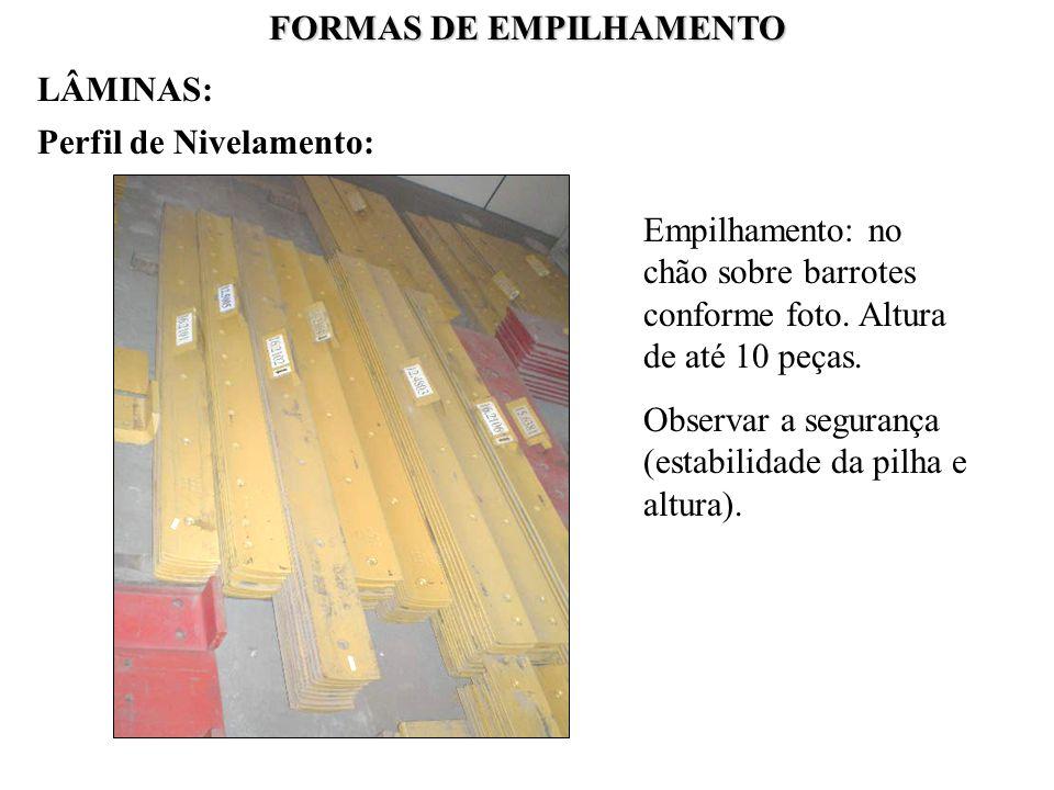 FORMAS DE EMPILHAMENTO Perfil de Nivelamento: Empilhamento: no chão sobre barrotes conforme foto. Altura de até 10 peças. Observar a segurança (estabi