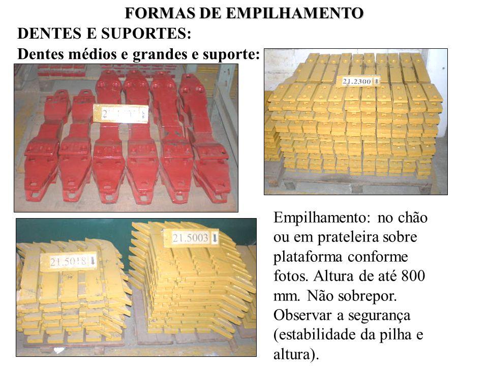 FORMAS DE EMPILHAMENTO Dentes médios e grandes e suporte: Empilhamento: no chão ou em prateleira sobre plataforma conforme fotos. Altura de até 800 mm