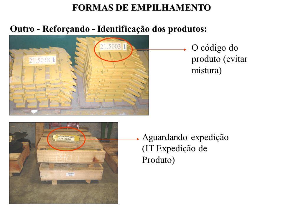 FORMAS DE EMPILHAMENTO Outro - Reforçando - Identificação dos produtos: O código do produto (evitar mistura) Aguardando expedição (IT Expedição de Pro