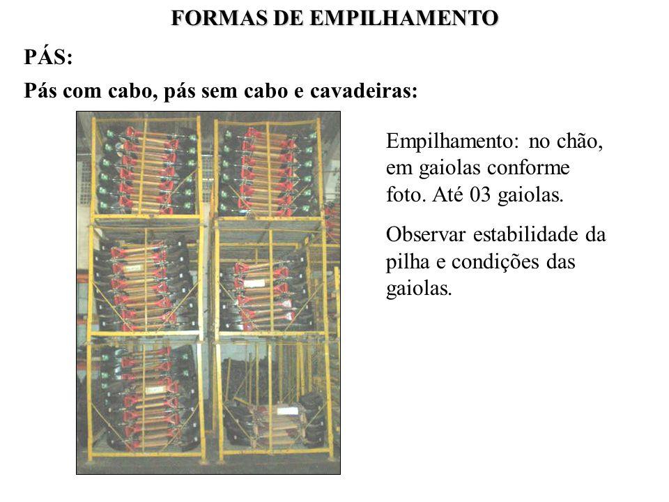 FORMAS DE EMPILHAMENTO Pás com cabo, pás sem cabo e cavadeiras: Empilhamento: no chão, em gaiolas conforme foto. Até 03 gaiolas. Observar estabilidade