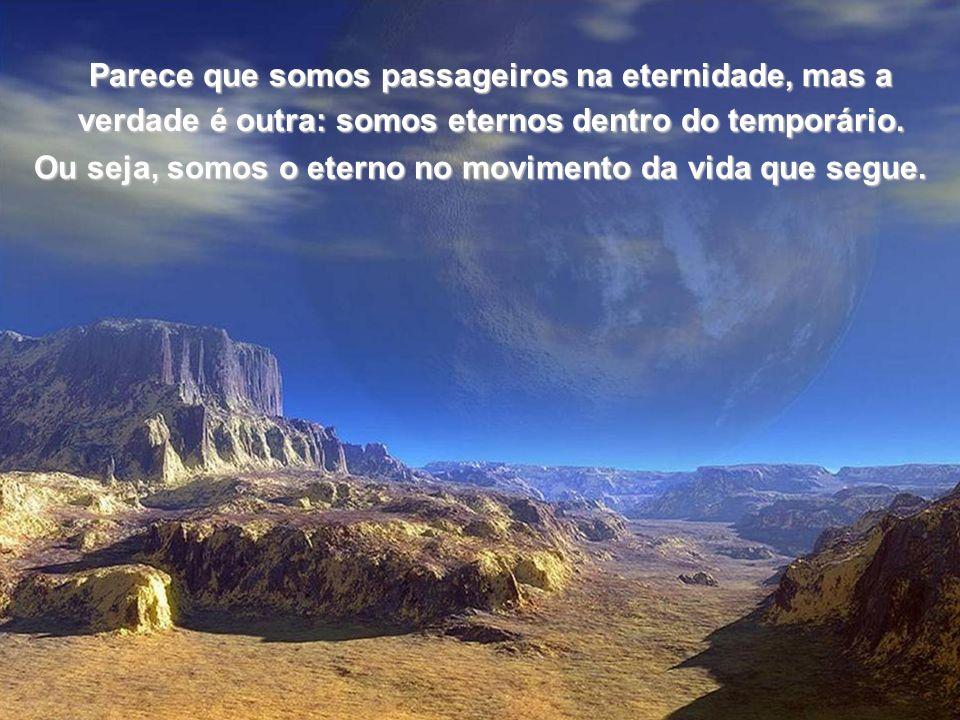 É a vida em movimento.Somos viajantes eternos Somos viajantes eternos em suas trilhas.