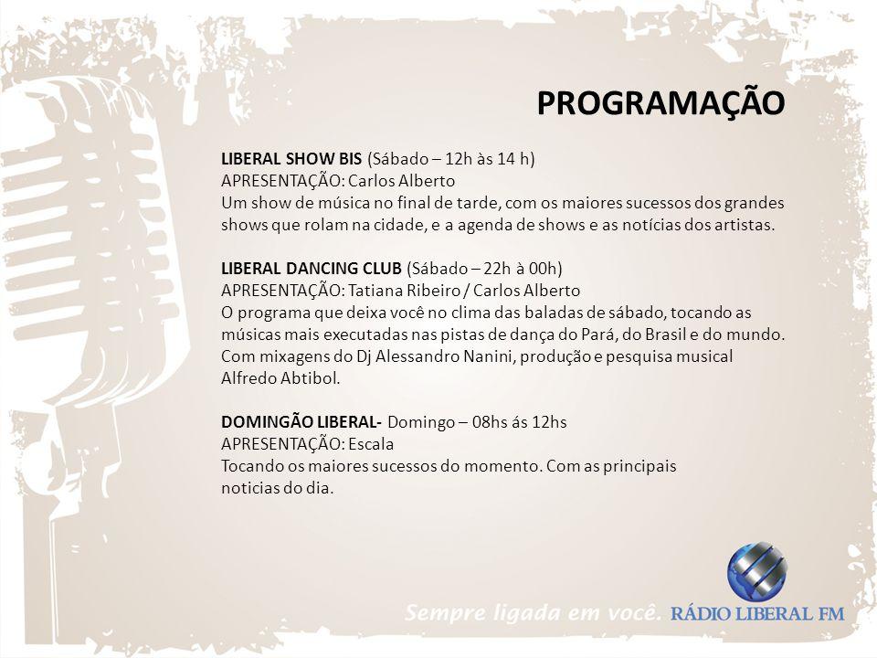 PROGRAMAÇÃO LIBERAL SHOW BIS (Sábado – 12h às 14 h) APRESENTAÇÃO: Carlos Alberto Um show de música no final de tarde, com os maiores sucessos dos gran
