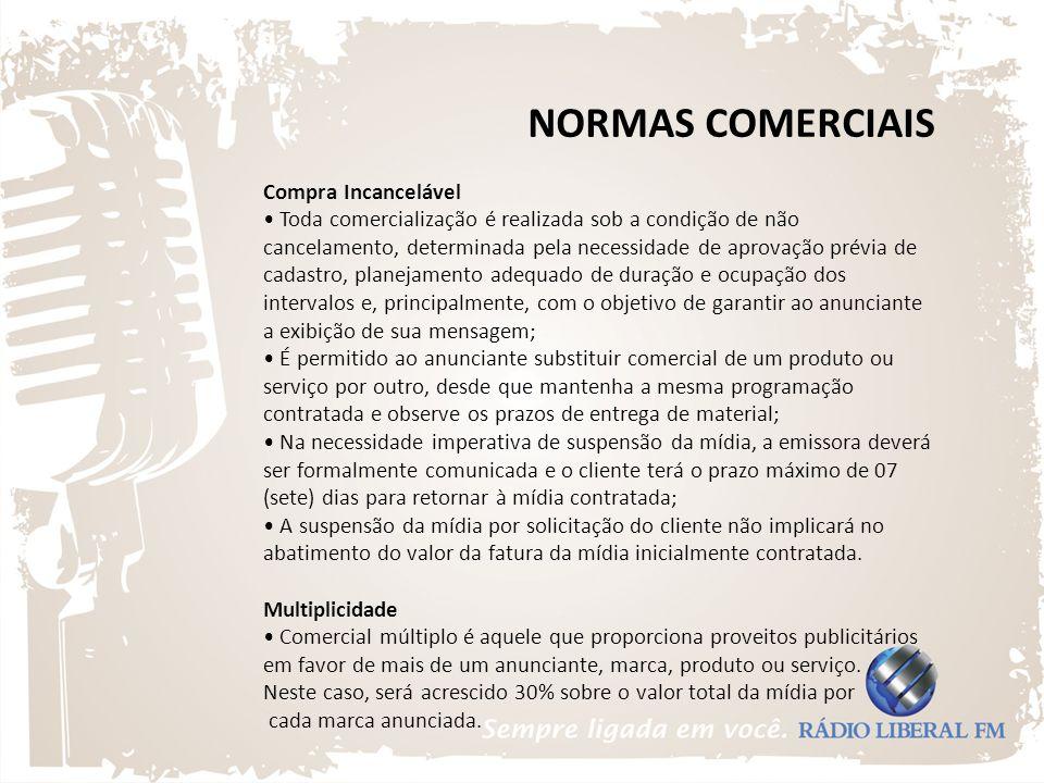 NORMAS COMERCIAIS Compra Incancelável Toda comercialização é realizada sob a condição de não cancelamento, determinada pela necessidade de aprovação p
