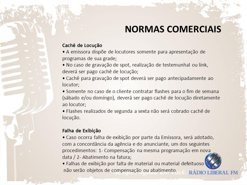 NORMAS COMERCIAIS Cachê de Locução A emissora dispõe de locutores somente para apresentação de programas de sua grade; No caso de gravação de spot, re