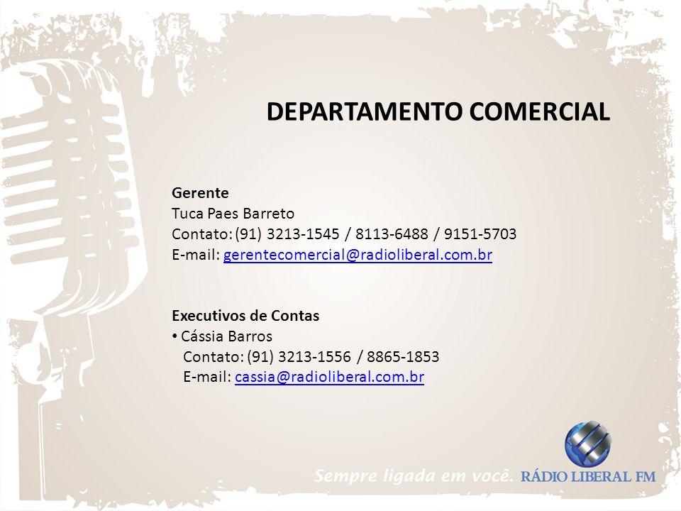 DEPARTAMENTO COMERCIAL Gerente Tuca Paes Barreto Contato: (91) 3213-1545 / 8113-6488 / 9151-5703 E-mail: gerentecomercial@radioliberal.com.brgerenteco