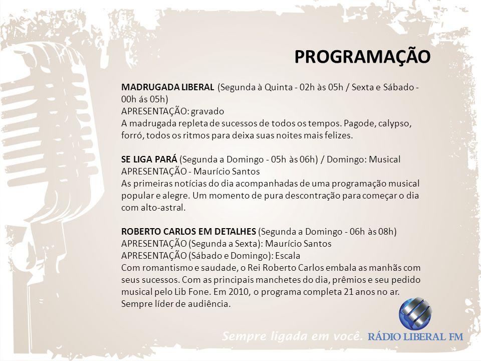 PROGRAMAÇÃO MADRUGADA LIBERAL (Segunda à Quinta - 02h às 05h / Sexta e Sábado - 00h ás 05h) APRESENTAÇÃO: gravado A madrugada repleta de sucessos de t