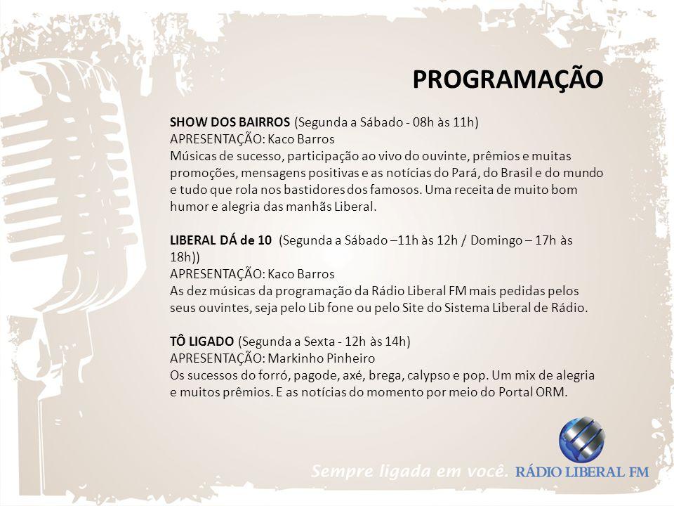 PROGRAMAÇÃO SHOW DOS BAIRROS (Segunda a Sábado - 08h às 11h) APRESENTAÇÃO: Kaco Barros Músicas de sucesso, participação ao vivo do ouvinte, prêmios e