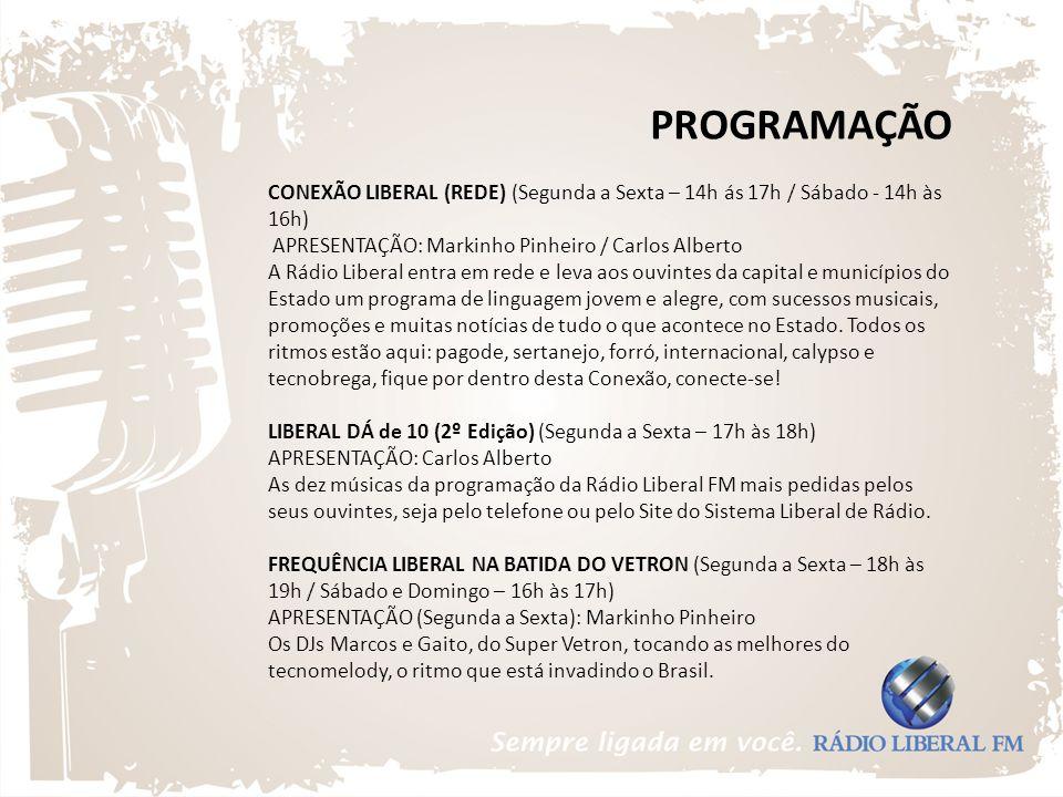PROGRAMAÇÃO CONEXÃO LIBERAL (REDE) (Segunda a Sexta – 14h ás 17h / Sábado - 14h às 16h) APRESENTAÇÃO: Markinho Pinheiro / Carlos Alberto A Rádio Liber