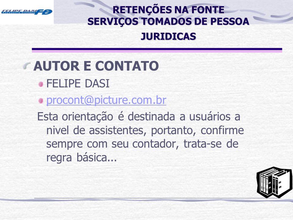 RETENÇÕES NA FONTE SERVIÇOS TOMADOS DE PESSOA JURIDICAS AUTOR E CONTATO FELIPE DASI procont@picture.com.br Esta orientação é destinada a usuários a ni