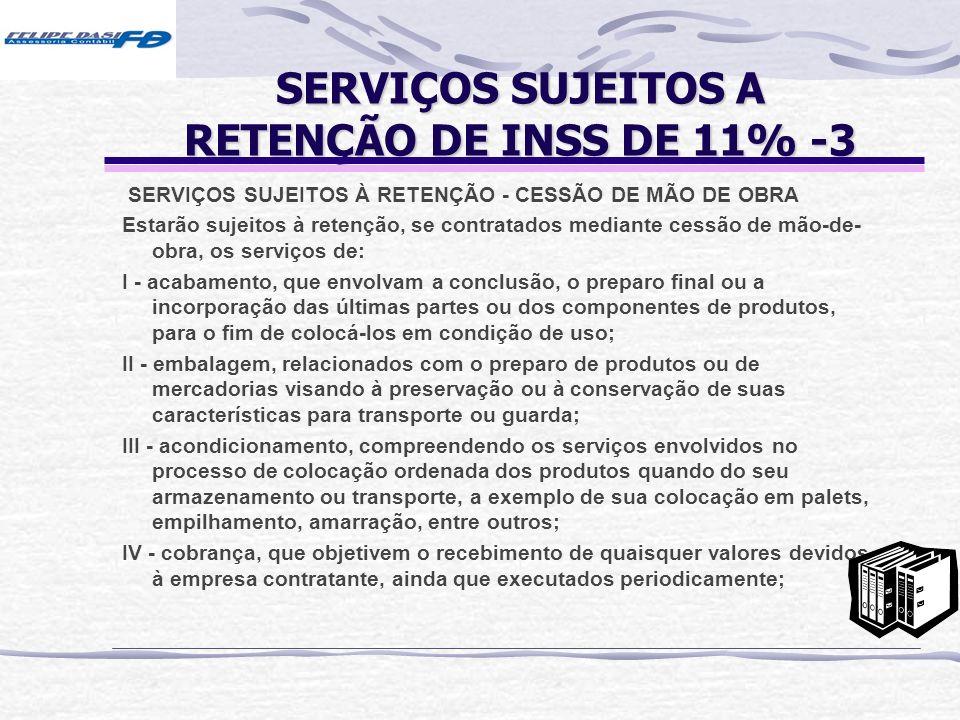 SERVIÇOS SUJEITOS A RETENÇÃO DE INSS DE 11% -3 SERVIÇOS SUJEITOS À RETENÇÃO - CESSÃO DE MÃO DE OBRA Estarão sujeitos à retenção, se contratados median
