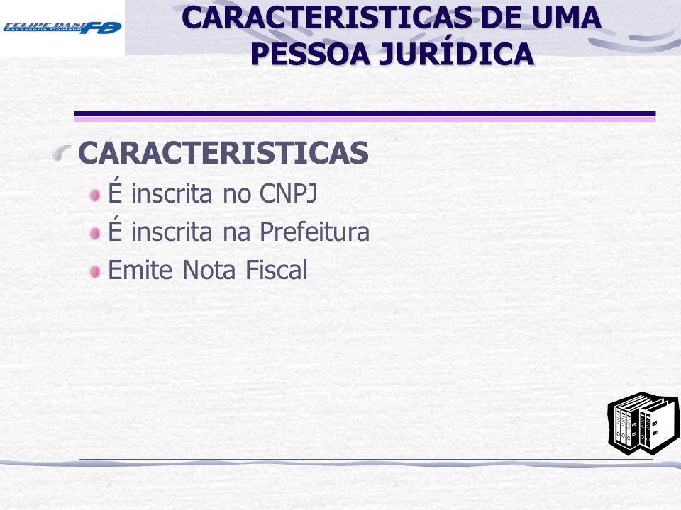 CARACTERISTICAS DE UMA PESSOA JURÍDICA CARACTERISTICAS É inscrita no CNPJ É inscrita na Prefeitura Emite Nota Fiscal