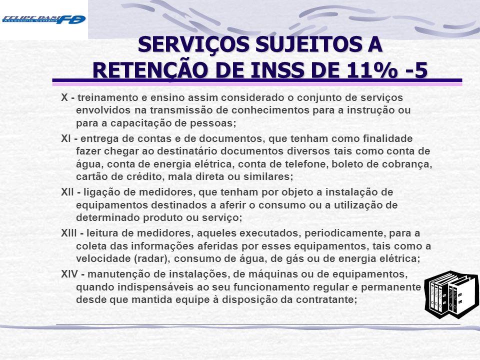 SERVIÇOS SUJEITOS A RETENÇÃO DE INSS DE 11% -5 X - treinamento e ensino assim considerado o conjunto de serviços envolvidos na transmissão de conhecim