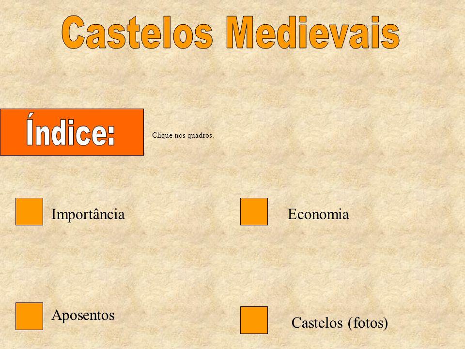 Importância Aposentos Economia Castelos (fotos) Clique nos quadros.