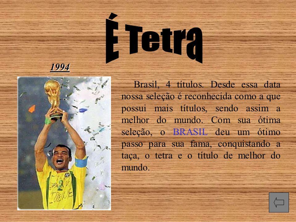 1994 Brasil, 4 títulos. Desde essa data nossa seleção é reconhecida como a que possui mais títulos, sendo assim a melhor do mundo. Com sua ótima seleç