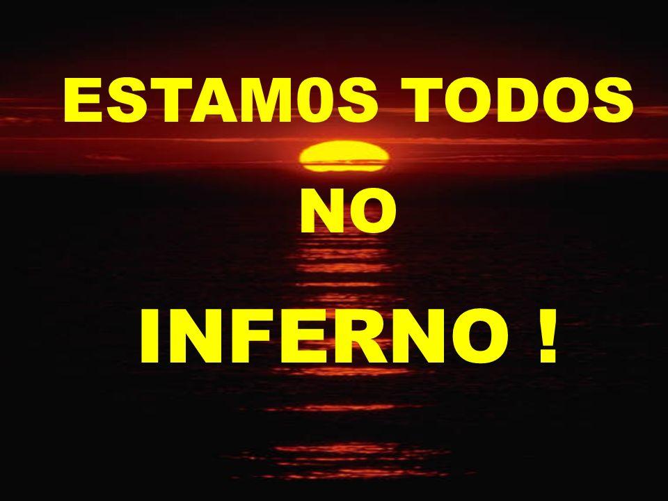 ESTAM0S TODOS NO INFERNO !