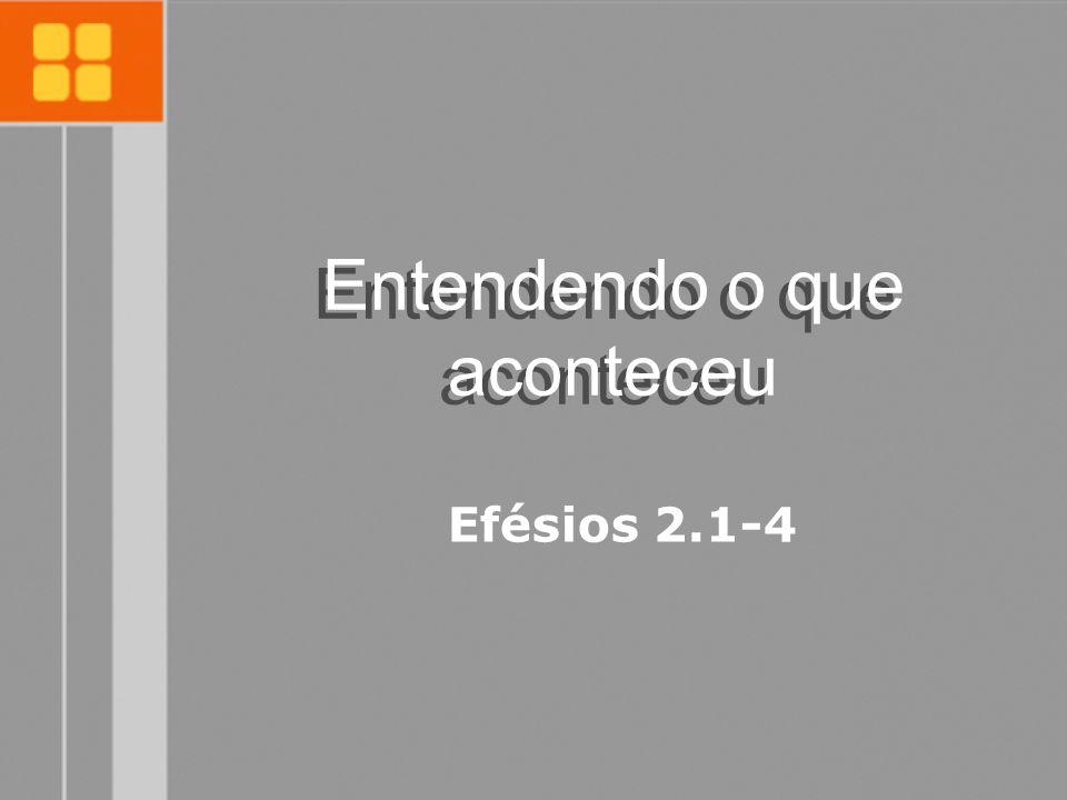 Entendendo o que aconteceu Efésios 2.1-4