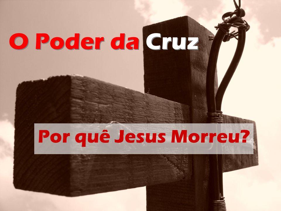 O Poder da Cruz Por quê Jesus Morreu?