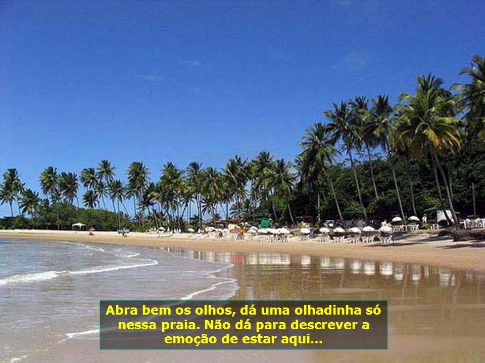 Abra bem os olhos, dá uma olhadinha só nessa praia. Não dá para descrever a emoção de estar aqui…